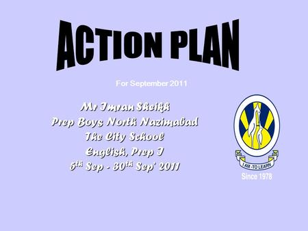 Mr Imran Sheikh Prep Boys North Nazimabad The City School English, Prep I 5 th Sep - 30 th Sep' 2011 For September 2011.