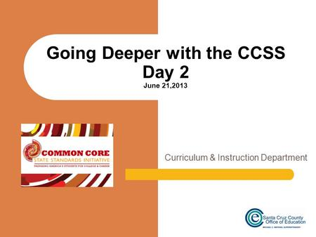 Curriculum & Instruction Department Going Deeper with the CCSS Day 2 June 21,2013.
