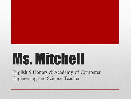 Ms. Mitchell English 9 Honors & Academy of Computer Engineering and Science Teacher.