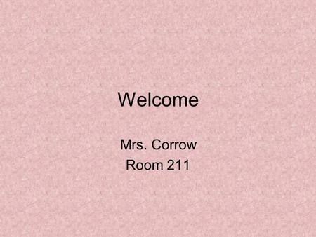 Welcome Mrs. Corrow Room 211. Agenda Create a Card Write Agenda in notebooks (I supply) English 11 Essential Materials/Course Overview –course disclosure.