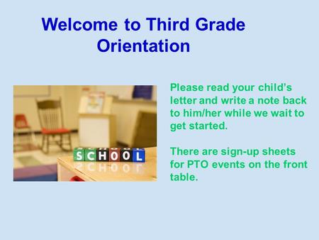 Welcome to Third Grade Orientation Please read your child's letter and write a note back to him/her while we wait to get started. There are sign-up sheets.