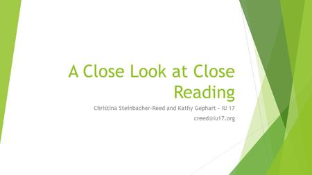 A Close Look at Close Reading Christina Steinbacher-Reed and Kathy Gephart – IU 17