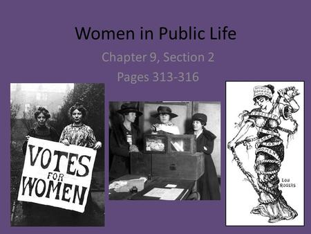 Chapter 9, Section 2 Pages 313-316 Women in Public Life Chapter 9, Section 2 Pages 313-316.