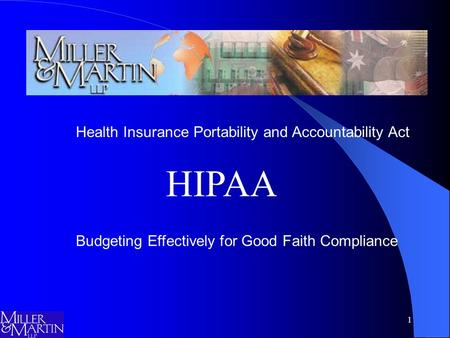 1 HIPAA Health Insurance Portability and Accountability Act Budgeting Effectively for Good Faith Compliance.