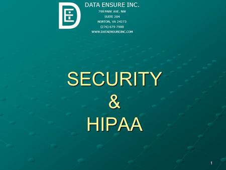 1 SECURITY & HIPAA DATA ENSURE INC. 798 PARK AVE. NW SUITE 204 NORTON, VA 24273 (276) 679-7900 WWW.DATAENSUREINC.COM D E.