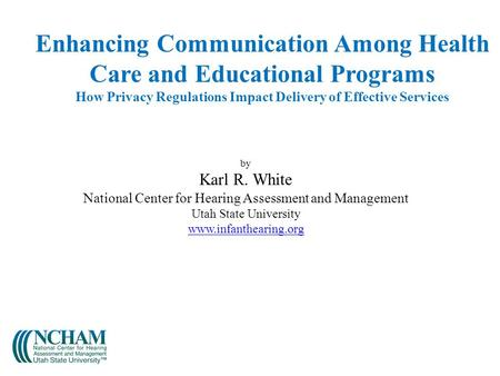 Enhancing Communication Among Health Care and Educational Programs How Privacy Regulations Impact Delivery of Effective Services by Karl R. White National.