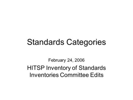 Standards Categories February 24, 2006 HITSP Inventory of Standards Inventories Committee Edits.