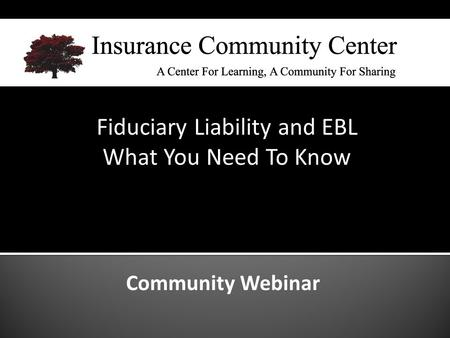 Community Webinar Fiduciary Liability and EBL What You Need To Know.