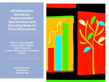 NCVHS and the Standards, Implementation Specifications and Operating Rules for Claim Attachments Walter G. Suarez, MD, MPH Director, Health IT Strategy.
