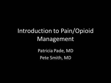 Introduction to Pain/Opioid Management
