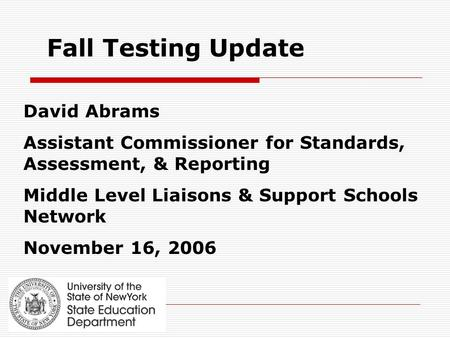Fall Testing Update David Abrams Assistant Commissioner for Standards, Assessment, & Reporting Middle Level Liaisons & Support Schools Network November.