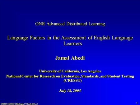 CRESST ONR/NETC Meetings, 17-18 July 2003, v1 1 ONR Advanced Distributed Learning Language Factors in the Assessment of English Language Learners Jamal.