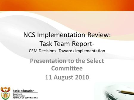 NCS Implementation Review: Task Team Report- CEM Decisions Towards Implementation Presentation to the Select Committee 11 August 2010 1.