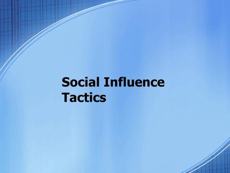 Social Influence Tactics. Constantly bombarded by attempts to influence us… Newspapers Magazines Television Internet Radio Outdoor signs Politics and.