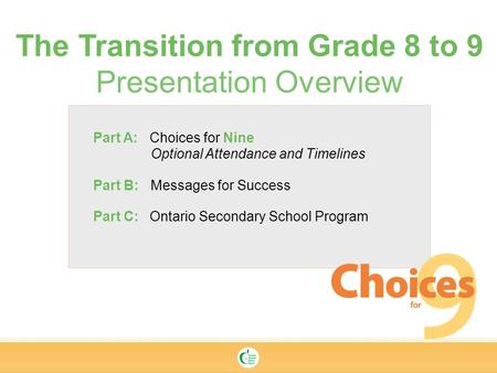 Part A: Choices for Nine Optional Attendance and Timelines Part B: Messages for Success Part C: Ontario Secondary School Program The Transition from Grade.