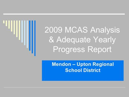 2009 MCAS Analysis & Adequate Yearly Progress Report Mendon – Upton Regional School District.