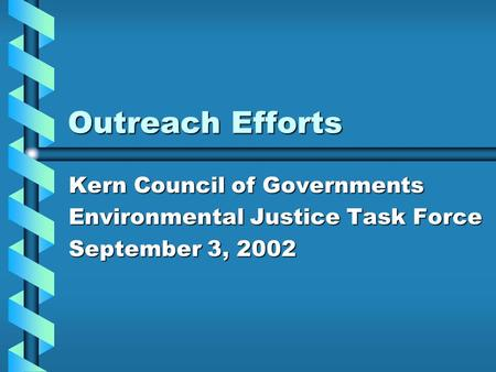 Outreach Efforts Kern Council of Governments Environmental Justice Task Force September 3, 2002.