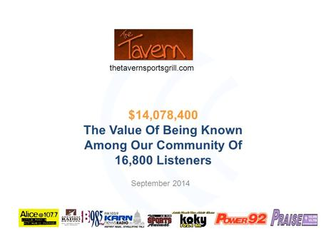 September 2014 $14,078,400 The Value Of Being Known Among Our Community Of 16,800 Listeners thetavernsportsgrill.com.