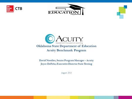 Oklahoma State Department of Education Acuity Benchmark Program David Needles, Senior Program Manager - Acuity Joyce DeFehr, Executive Director State Testing.