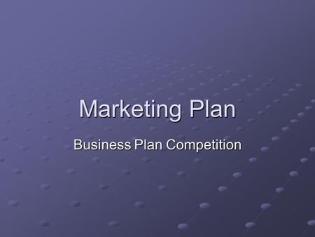 Marketing Plan Business Plan Competition. Key Message Identify one or two concepts that are selling point of your business. Be thoughtful about the wording.