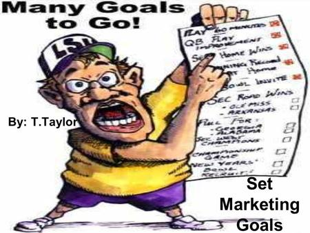 Set Marketing Goals By: T.Taylor. You need to set goals to help shape your marketing plan, after you have your marketing mix. These goals should reflect.