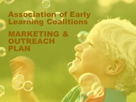 Association of Early Learning Coalitions MARKETING & OUTREACH PLAN.