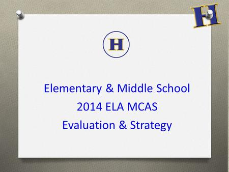 Elementary & Middle School 2014 ELA MCAS Evaluation & Strategy.