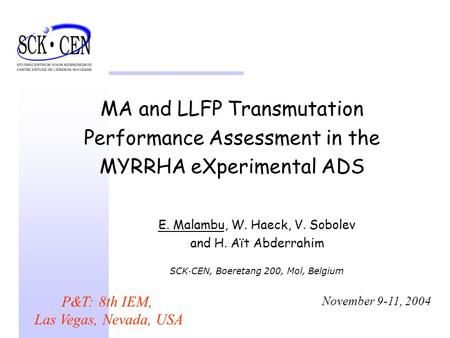 MA and LLFP Transmutation Performance Assessment in the MYRRHA eXperimental ADS P&T: 8th IEM, Las Vegas, Nevada, USA November 9-11, 2004 E. Malambu, W.