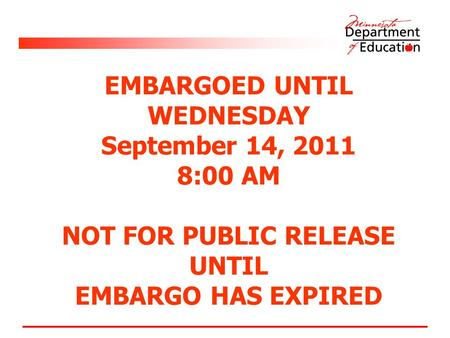 EMBARGOED UNTIL WEDNESDAY September 14, 2011 8:00 AM NOT FOR PUBLIC RELEASE UNTIL EMBARGO HAS EXPIRED.