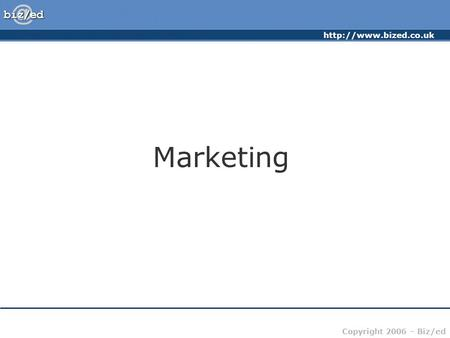 Copyright 2006 – Biz/ed Marketing.