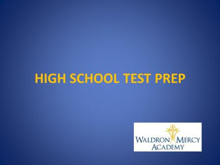HIGH SCHOOL TEST PREP. TEST PREP CURRICULUM Grade 6 – third trimester review of language and math skills Grade 7 – second trimester diagnostic tests,