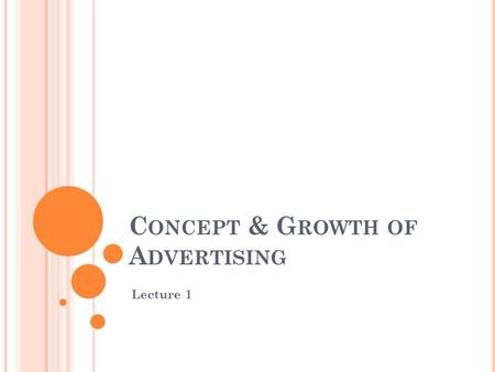 C ONCEPT & G ROWTH <strong>OF</strong> A DVERTISING Lecture 1. A DVERTISING M ARKETING Marketing Advertising.