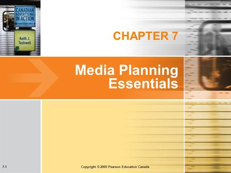 7-1 Copyright © 2009 Pearson Education Canada CHAPTER 7 Media Planning Essentials.