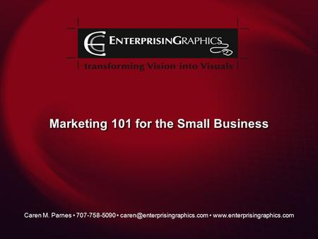 Marketing 101 for the Small Business Caren M. Parnes 707-758-5090