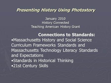 Presenting History Using Photostory January 2010 History Connected Teaching American History Grant Connections to Standards: Massachusetts History and.