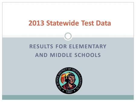 RESULTS FOR ELEMENTARY AND MIDDLE SCHOOLS 2013 Statewide Test Data.