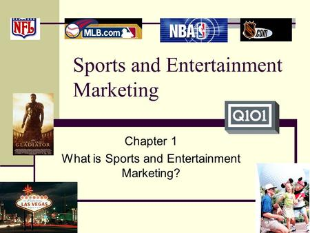 Sports and Entertainment Marketing Chapter 1 What is Sports and Entertainment Marketing?