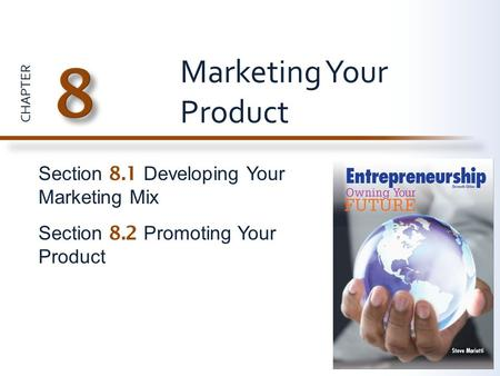 CHAPTER Section 8.1 Developing Your Marketing Mix Section 8.2 Promoting Your Product Marketing Your Product.