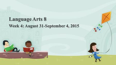 Language Arts 8 Week 4: August 31-September 4, 2015.