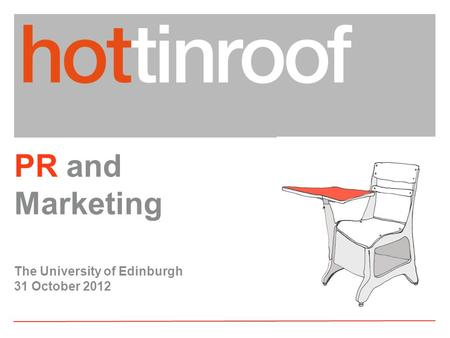 PR and Marketing The University of Edinburgh 31 October 2012.