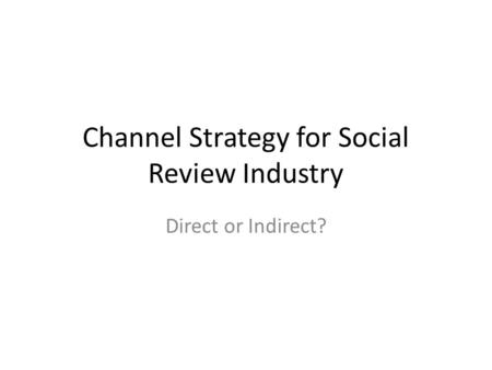 Channel Strategy for Social Review Industry Direct or Indirect?