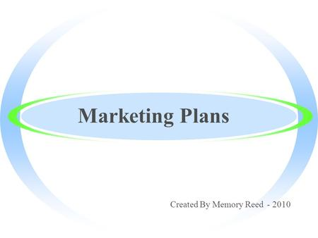 Marketing Plans Created By Memory Reed - 2010. Promoting Your Products ·Promotion – communicating with a customer through advertising, publicity, sales.