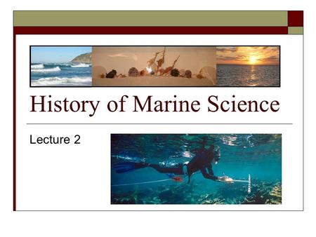 History of Marine Science Lecture 2. Ponce de Leon  found the gulf stream by accident en-route to Cuba.