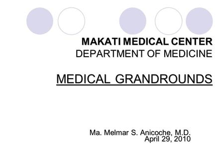 MAKATI MEDICAL CENTER DEPARTMENT OF MEDICINE MEDICAL GRANDROUNDS