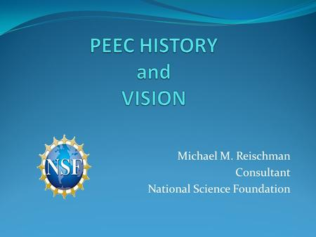 Michael M. Reischman Consultant National Science Foundation.