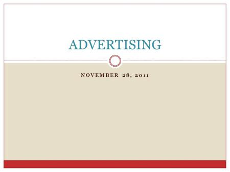 NOVEMBER 28, 2011 ADVERTISING. Advertising Any paid form of non-personal communication that promotes an idea, product, service, company or any combination.