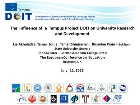 The Influence of a Tempus Project DOIT on University Research and Development Lia Akhaladze, Tamar Jojua, Tamar Shinjiashvili Rusudan Pipia - S okhumi.