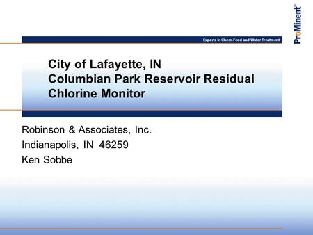 Experts in Chem-Feed and Water Treatment Robinson & Associates, Inc. Indianapolis, IN 46259 Ken Sobbe City of Lafayette, IN Columbian Park Reservoir Residual.