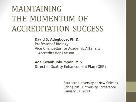 MAINTAINING THE MOMENTUM OF ACCREDITATION SUCCESS David S. Adegboye, Ph.D. Professor of Biology Vice Chancellor for Academic Affairs & Accreditation Liaison.