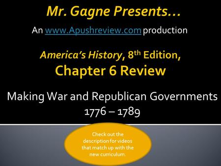 Making War and Republican Governments 1776 – 1789 Check out the description for videos that match up with the new curriculum. An www.Apushreview.com production.